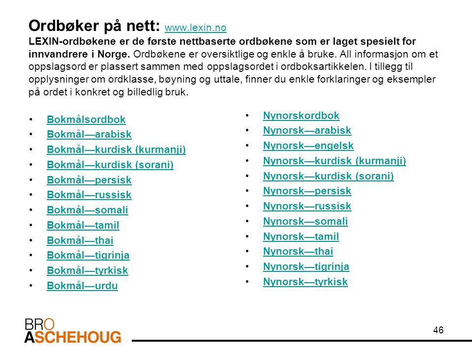 Ordbøker på nett: www.lexin.no LEXIN-ordbøkene er de første nettbaserte ordbøkene som er laget spesielt for innvandrere i Norge. Ordbøkene er oversikt