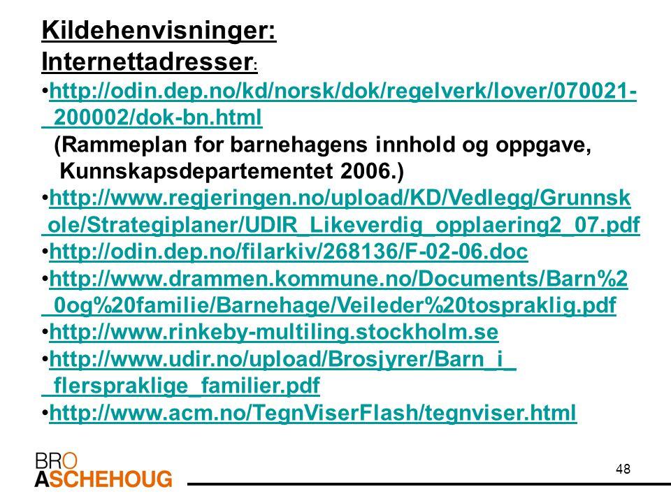 Kildehenvisninger: Internettadresser : http://odin.dep.no/kd/norsk/dok/regelverk/lover/070021- 200002/dok-bn.html (Rammeplan for barnehagens innhold o