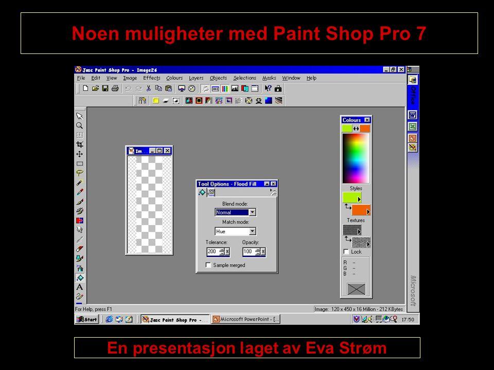Noen muligheter med Paint Shop Pro 7 En presentasjon laget av Eva Strøm