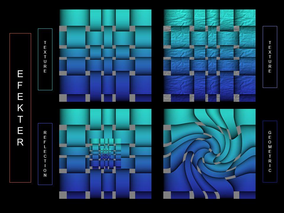EFEKTEREFEKTER TEXTURETEXTURE REFLECTIONREFLECTION TEXTURETEXTURE GEOMETRICGEOMETRIC