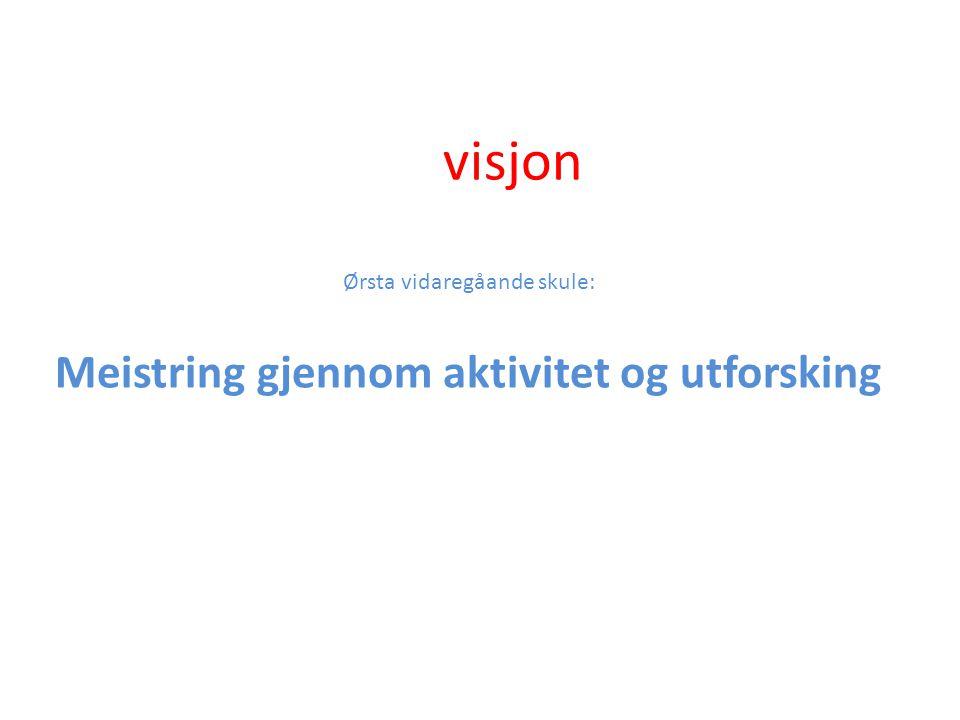 visjon Ørsta vidaregåande skule: Meistring gjennom aktivitet og utforsking