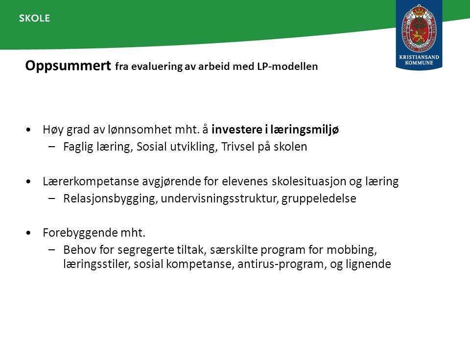 Oppsummert fra evaluering av arbeid med LP-modellen Høy grad av lønnsomhet mht. å investere i læringsmiljø –Faglig læring, Sosial utvikling, Trivsel p