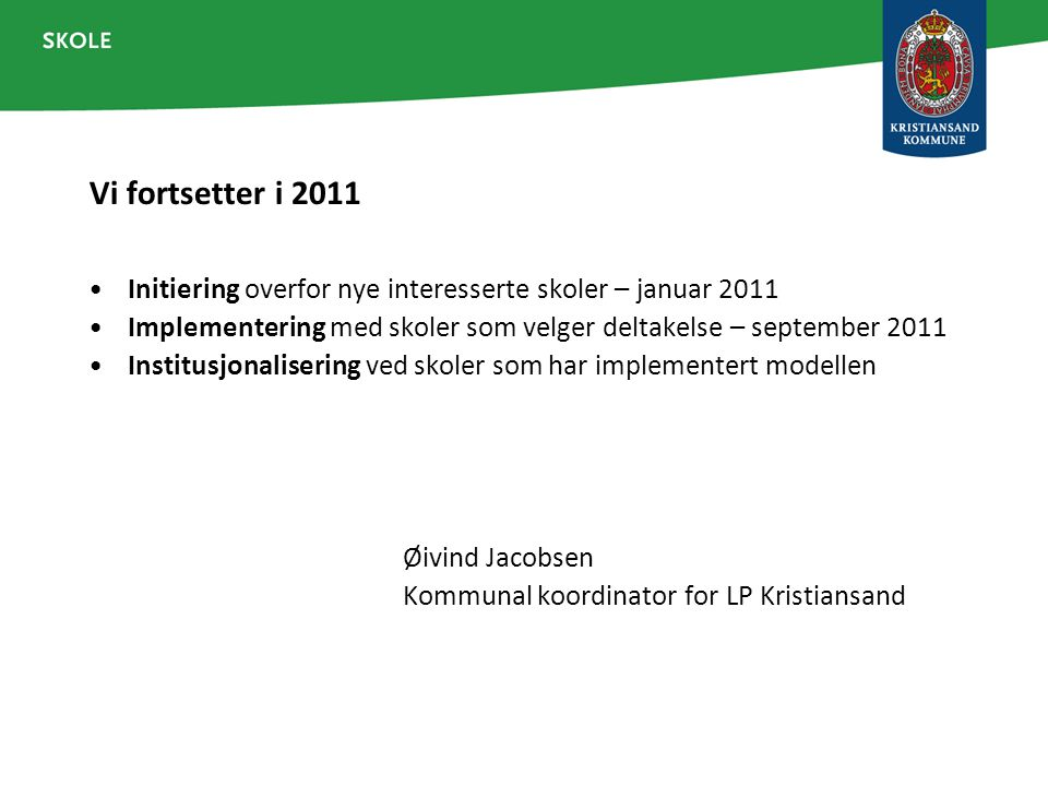 Vi fortsetter i 2011 Initiering overfor nye interesserte skoler – januar 2011 Implementering med skoler som velger deltakelse – september 2011 Institu
