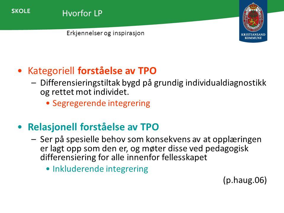 Kategoriell forståelse av TPO –Differensieringstiltak bygd på grundig individualdiagnostikk og rettet mot individet. Segregerende integrering Relasjon