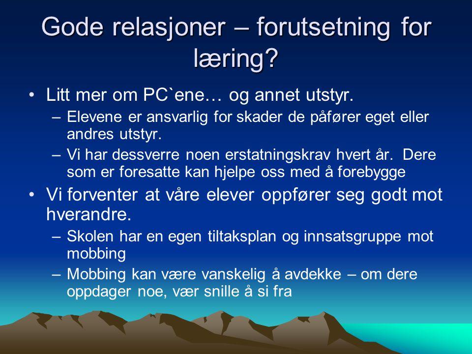 Gode relasjoner – forutsetning for læring. Litt mer om PC`ene… og annet utstyr.