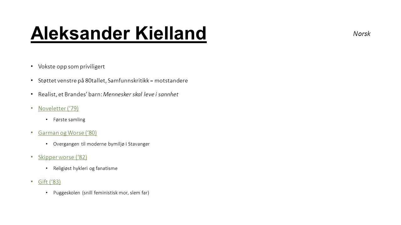 Aleksander Kielland Vokste opp som priviligert Støttet venstre på 80tallet, Samfunnskritikk = motstandere Realist, et Brandes' barn: Mennesker skal le