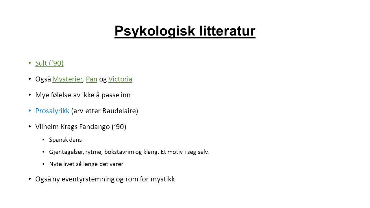 Psykologisk litteratur Sult ('90) Også Mysterier, Pan og Victoria Mye følelse av ikke å passe inn Prosalyrikk (arv etter Baudelaire) Vilhelm Krags Fan