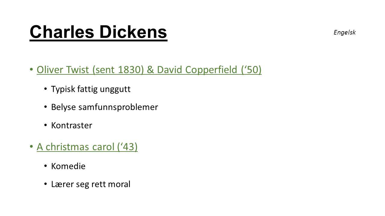 Charles Dickens Oliver Twist (sent 1830) & David Copperfield ('50) Typisk fattig unggutt Belyse samfunnsproblemer Kontraster A christmas carol ('43) K