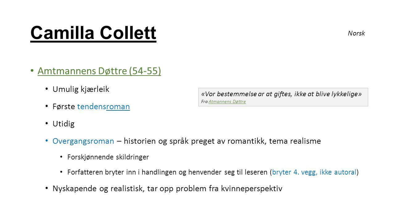 Camilla Collett Amtmannens Døttre (54-55) Umulig kjærleik Første tendensroman Utidig Overgangsroman – historien og språk preget av romantikk, tema rea