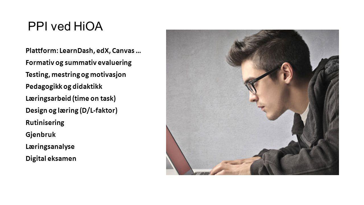 PPI ved HiOA Plattform: LearnDash, edX, Canvas … Formativ og summativ evaluering Testing, mestring og motivasjon Pedagogikk og didaktikk Læringsarbeid