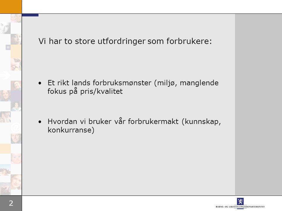 3 Hva kjennetegner norsk forbrukerpolitikk.