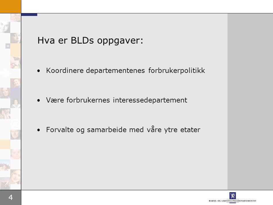 4 Hva er BLDs oppgaver: Koordinere departementenes forbrukerpolitikk Være forbrukernes interessedepartement Forvalte og samarbeide med våre ytre etater