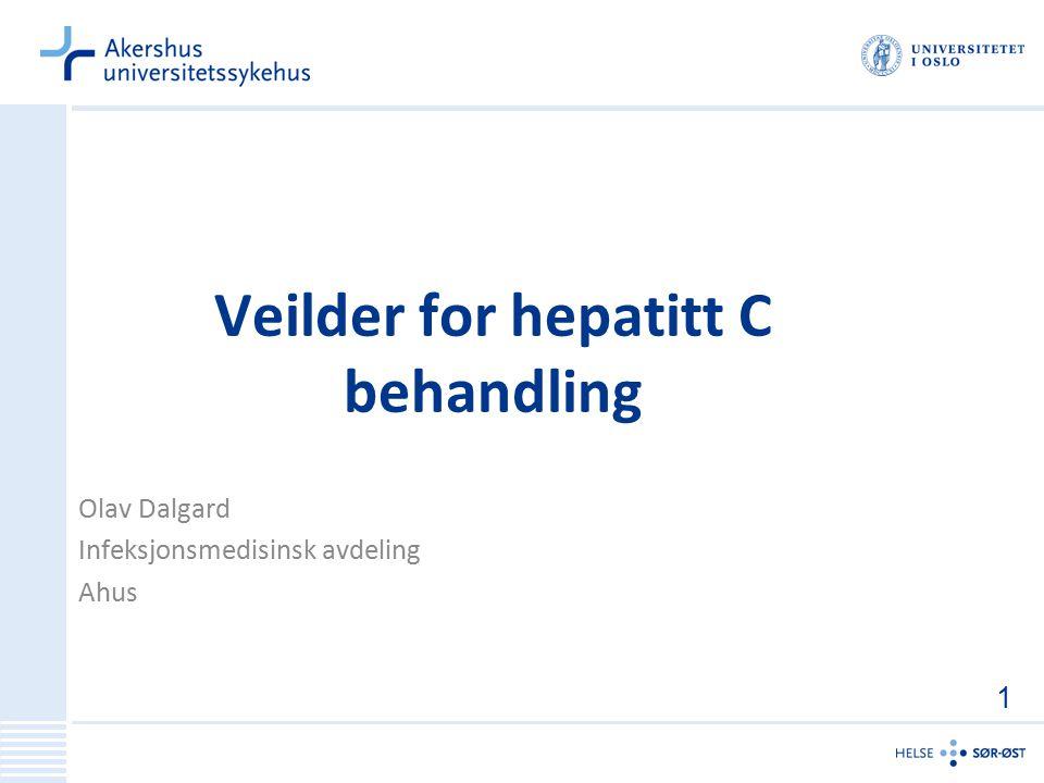 Veilder for hepatitt C behandling Olav Dalgard Infeksjonsmedisinsk avdeling Ahus 1