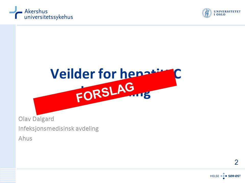 Olav Dalgard Infeksjonsmedisinsk avdeling Ahus Veilder for hepatitt C behandling FORSLAG 2