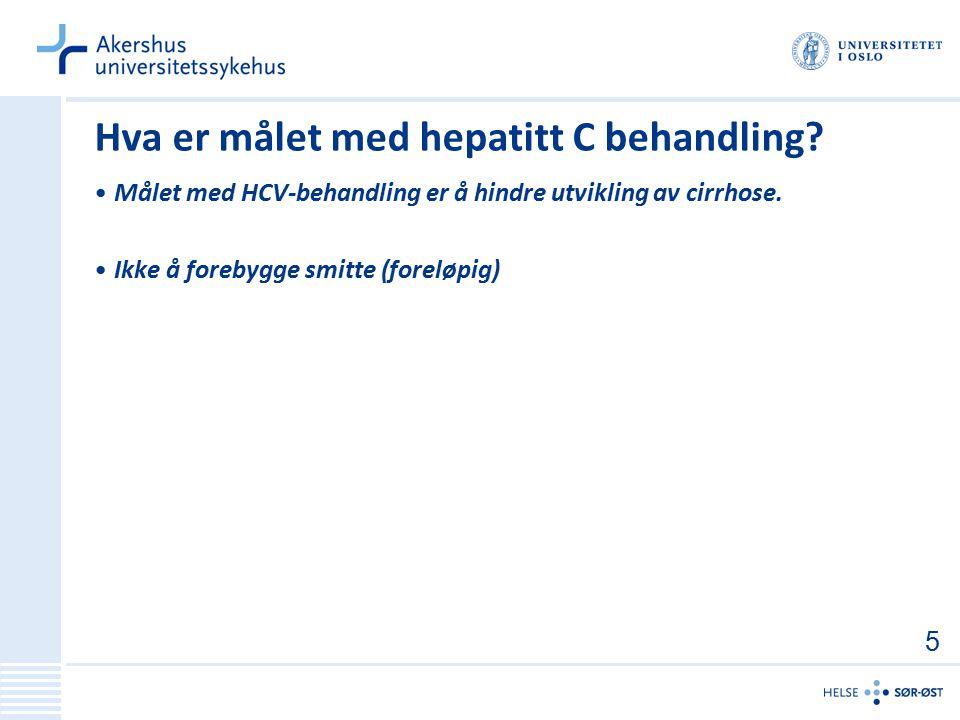 Hva er målet med hepatitt C behandling? Målet med HCV-behandling er å hindre utvikling av cirrhose. Ikke å forebygge smitte (foreløpig) 5