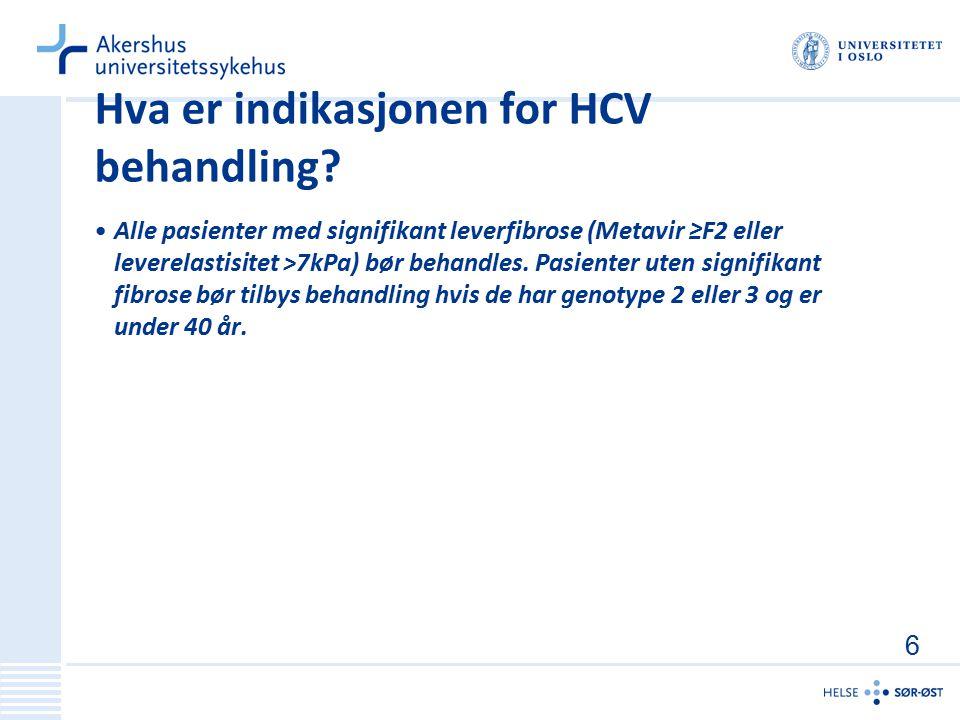 Hva er indikasjonen for HCV behandling? Alle pasienter med signifikant leverfibrose (Metavir ≥F2 eller leverelastisitet >7kPa) bør behandles. Pasiente