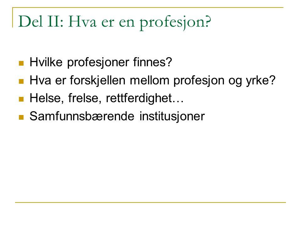 Del II: Hva er en profesjon? Hvilke profesjoner finnes? Hva er forskjellen mellom profesjon og yrke? Helse, frelse, rettferdighet… Samfunnsbærende ins