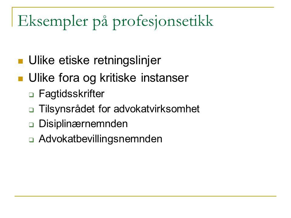 Eksempler på profesjonsetikk Ulike etiske retningslinjer Ulike fora og kritiske instanser  Fagtidsskrifter  Tilsynsrådet for advokatvirksomhet  Dis