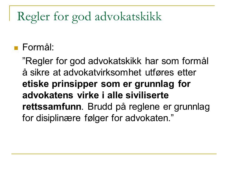 """Regler for god advokatskikk Formål: """"Regler for god advokatskikk har som formål å sikre at advokatvirksomhet utføres etter etiske prinsipper som er gr"""