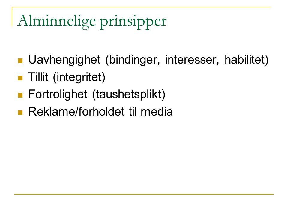 Alminnelige prinsipper Uavhengighet (bindinger, interesser, habilitet) Tillit (integritet) Fortrolighet (taushetsplikt) Reklame/forholdet til media
