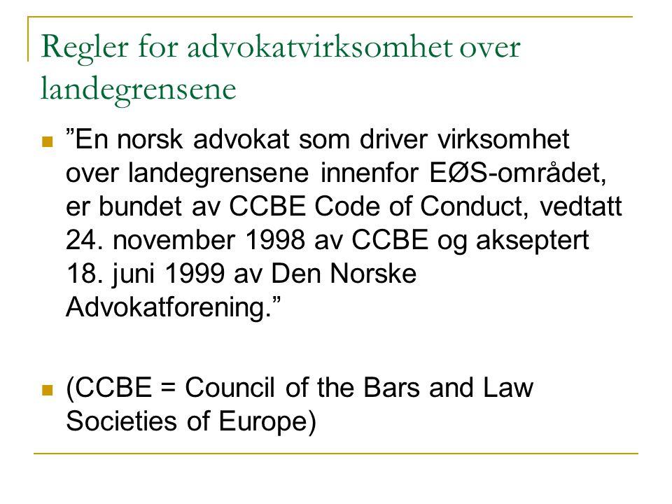 """Regler for advokatvirksomhet over landegrensene """"En norsk advokat som driver virksomhet over landegrensene innenfor EØS-området, er bundet av CCBE Cod"""
