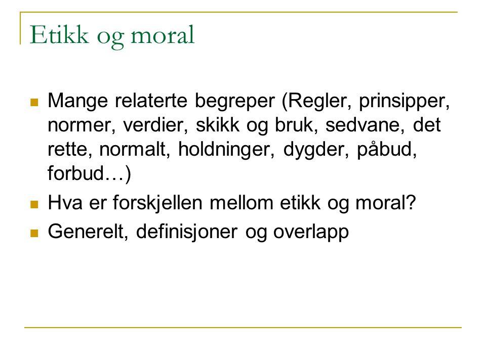 Etikk og moral Mange relaterte begreper (Regler, prinsipper, normer, verdier, skikk og bruk, sedvane, det rette, normalt, holdninger, dygder, påbud, f