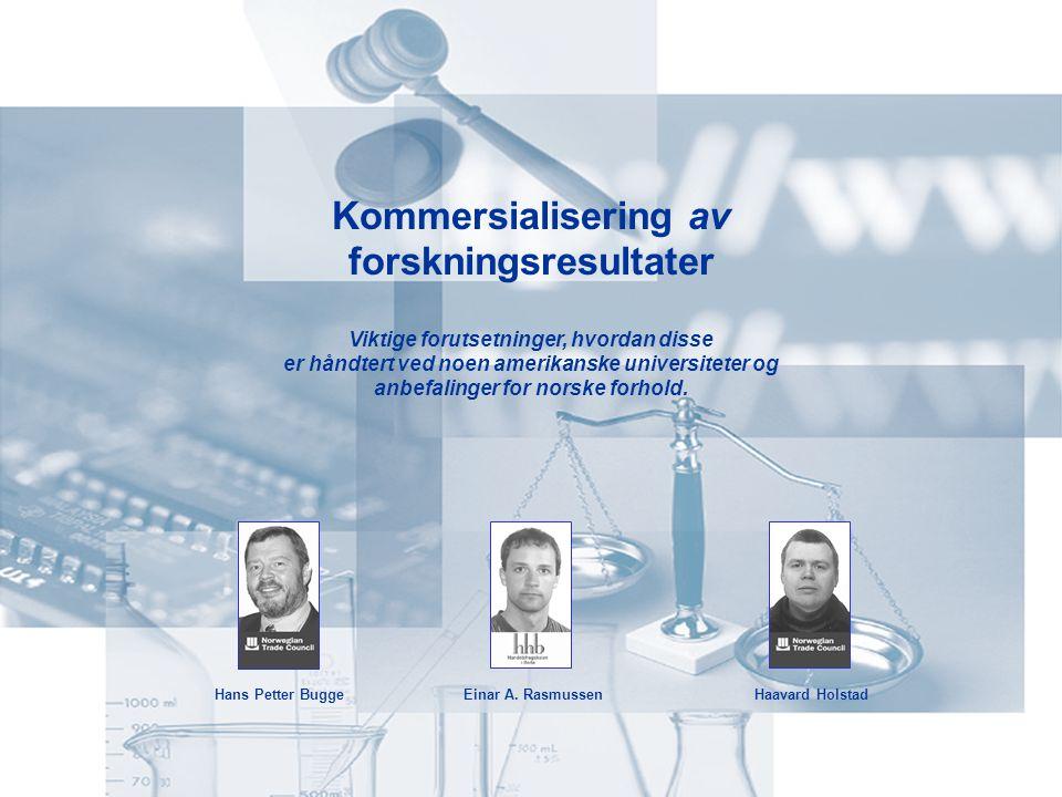 Kommersialisering av forskningsresultater Viktige forutsetninger, hvordan disse er håndtert ved noen amerikanske universiteter og anbefalinger for norske forhold.