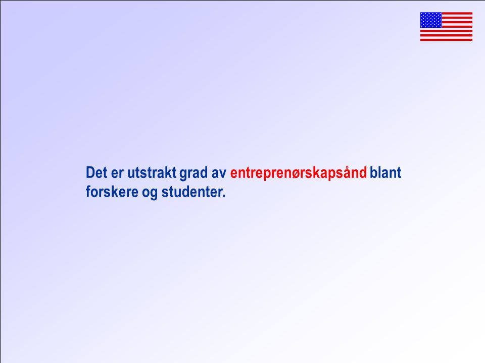 Det er utstrakt grad av entreprenørskapsånd blant forskere og studenter.