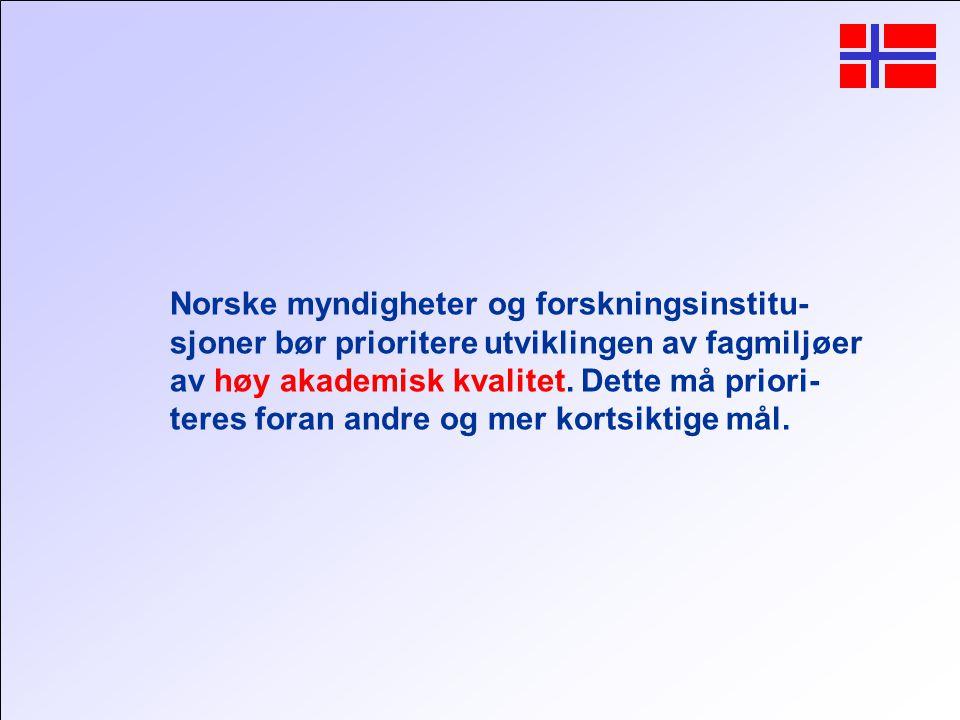 Norske myndigheter og forskningsinstitu- sjoner bør prioritere utviklingen av fagmiljøer av høy akademisk kvalitet.