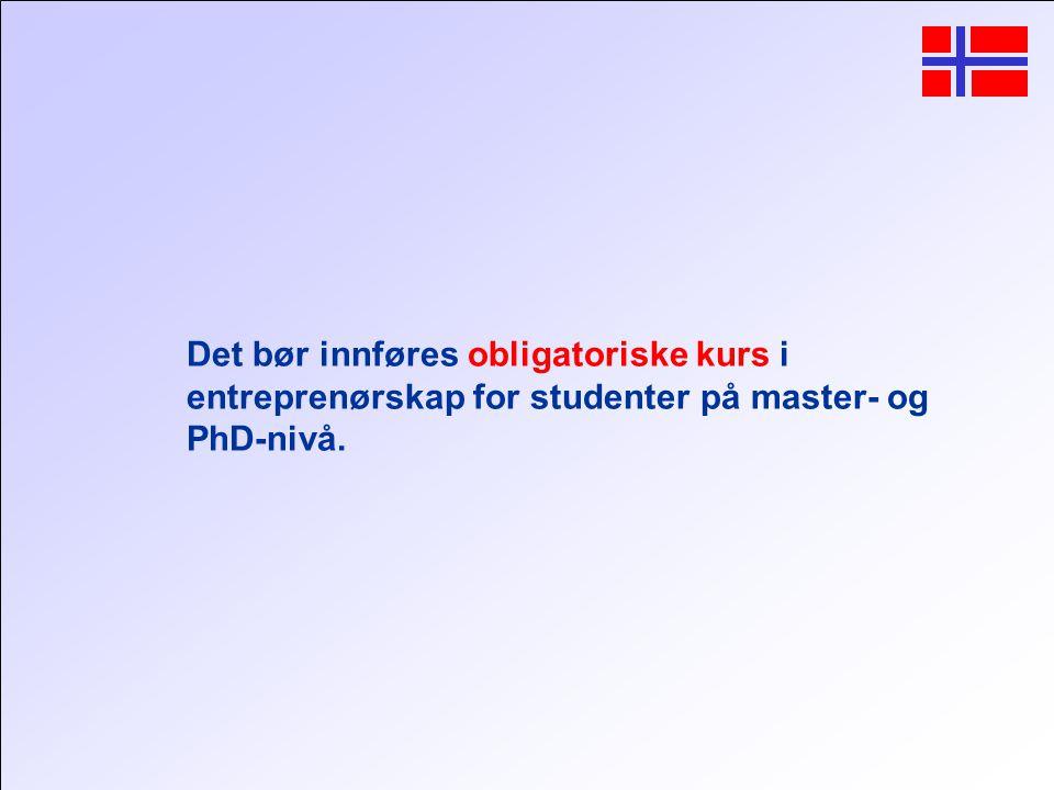 Det bør innføres obligatoriske kurs i entreprenørskap for studenter på master- og PhD-nivå.