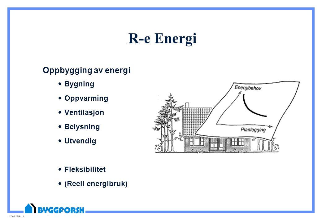 27.03.2015 16 R-e Energi Oppbygging av energi  Bygning  Oppvarming  Ventilasjon  Belysning  Utvendig  Fleksibilitet  (Reell energibruk)