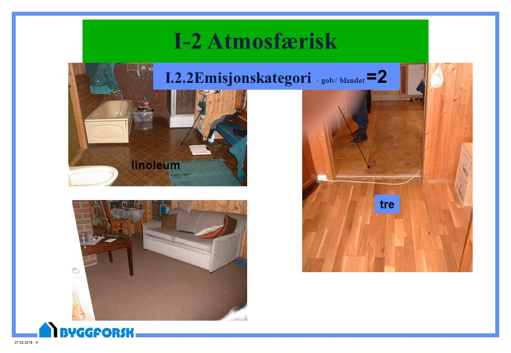 27.03.2015 47 I-2 Atmosfærisk I.2.2Emisjonskategori - golv/ blandet =2 linoleum tre