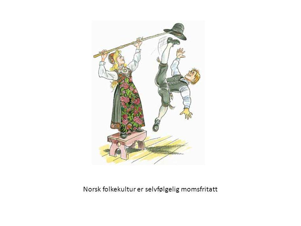 Norsk folkekultur er selvfølgelig momsfritatt