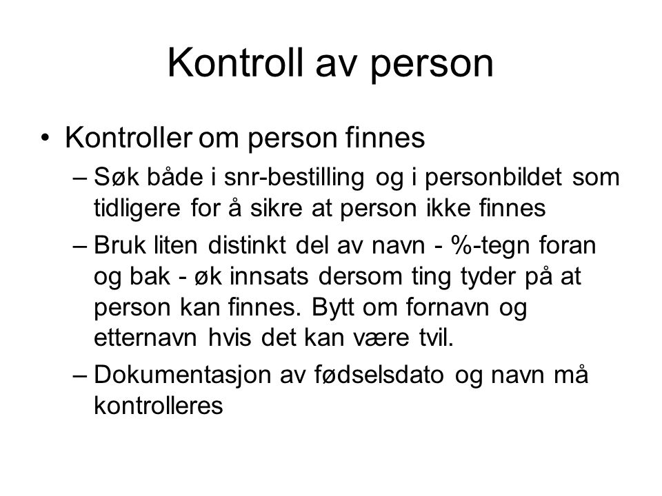 Kontroll av person Kontroller om person finnes –Søk både i snr-bestilling og i personbildet som tidligere for å sikre at person ikke finnes –Bruk lite