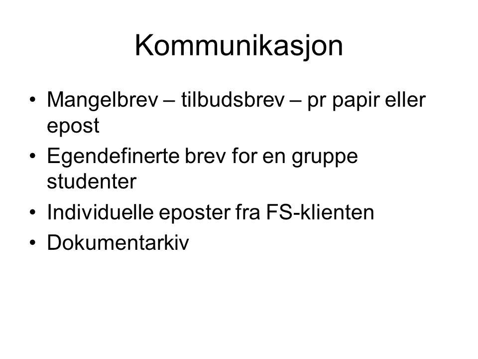 Kommunikasjon Mangelbrev – tilbudsbrev – pr papir eller epost Egendefinerte brev for en gruppe studenter Individuelle eposter fra FS-klienten Dokument