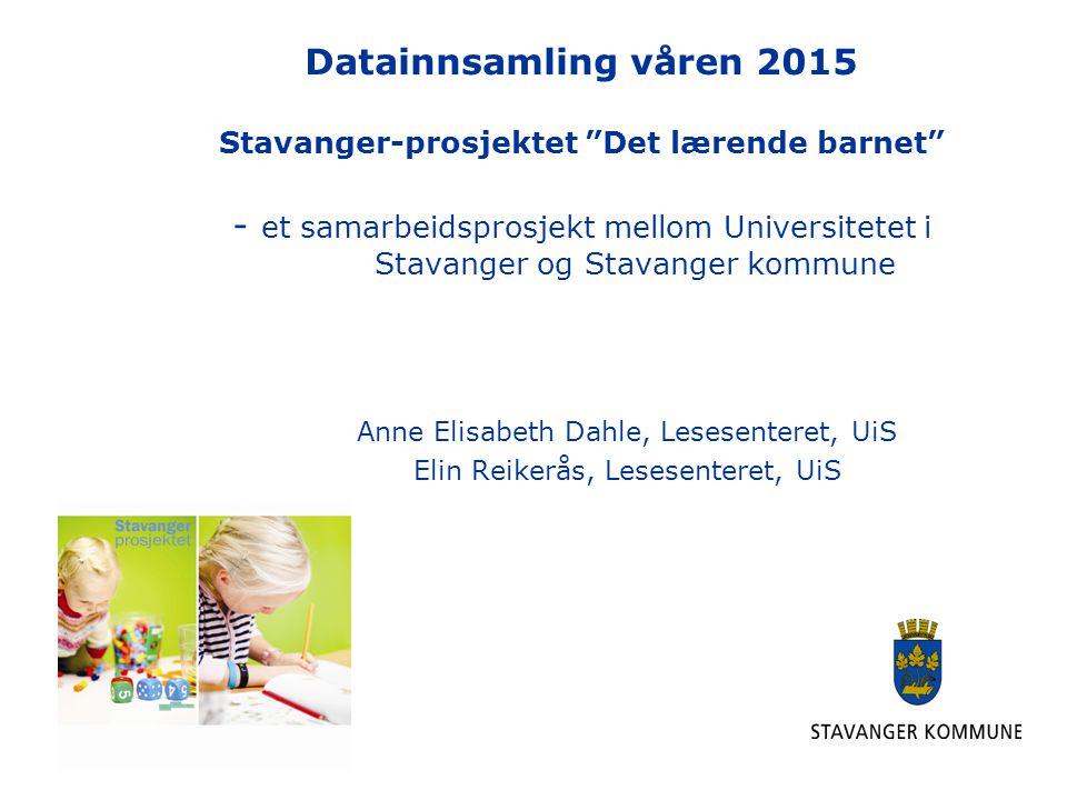 """Datainnsamling våren 2015 Stavanger-prosjektet """"Det lærende barnet"""" - et samarbeidsprosjekt mellom Universitetet i Stavanger og Stavanger kommune Anne"""