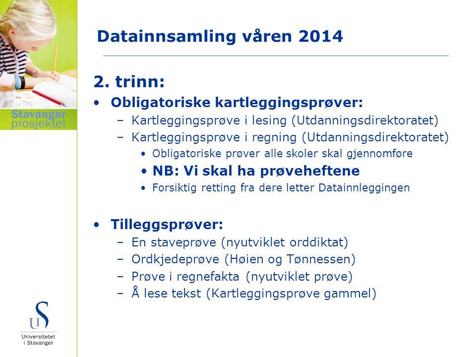Datainnsamling våren 2014 2. trinn: Obligatoriske kartleggingsprøver: –Kartleggingsprøve i lesing (Utdanningsdirektoratet) –Kartleggingsprøve i regnin