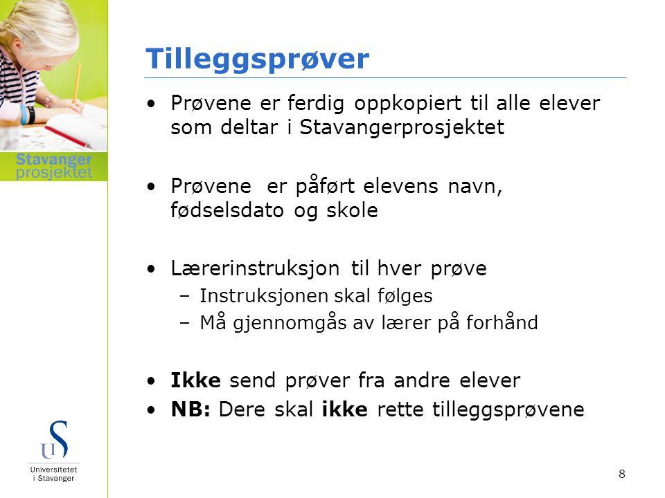 Tilleggsprøver Prøvene er ferdig oppkopiert til alle elever som deltar i Stavangerprosjektet Prøvene er påført elevens navn, fødselsdato og skole Lære