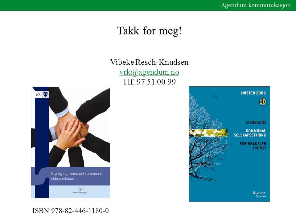 Takk for meg! Vibeke Resch-Knudsen vrk@agendum.no Tlf. 97 51 00 99 ISBN 978-82-446-1180-0