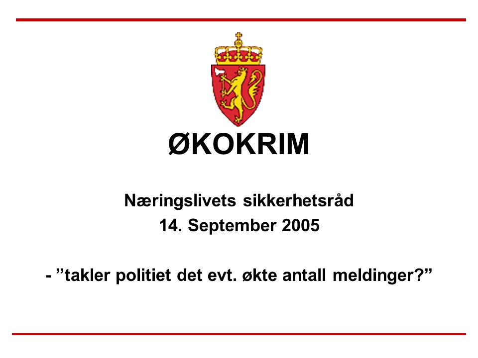 ØKOKRIM Næringslivets sikkerhetsråd 14. September 2005 - takler politiet det evt.