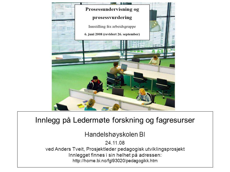 Innlegg på Ledermøte forskning og fagresurser Handelshøyskolen BI 24.11.08 ved Anders Tveit, Prosjektleder pedagogisk utviklingsprosjekt Innlegget fin