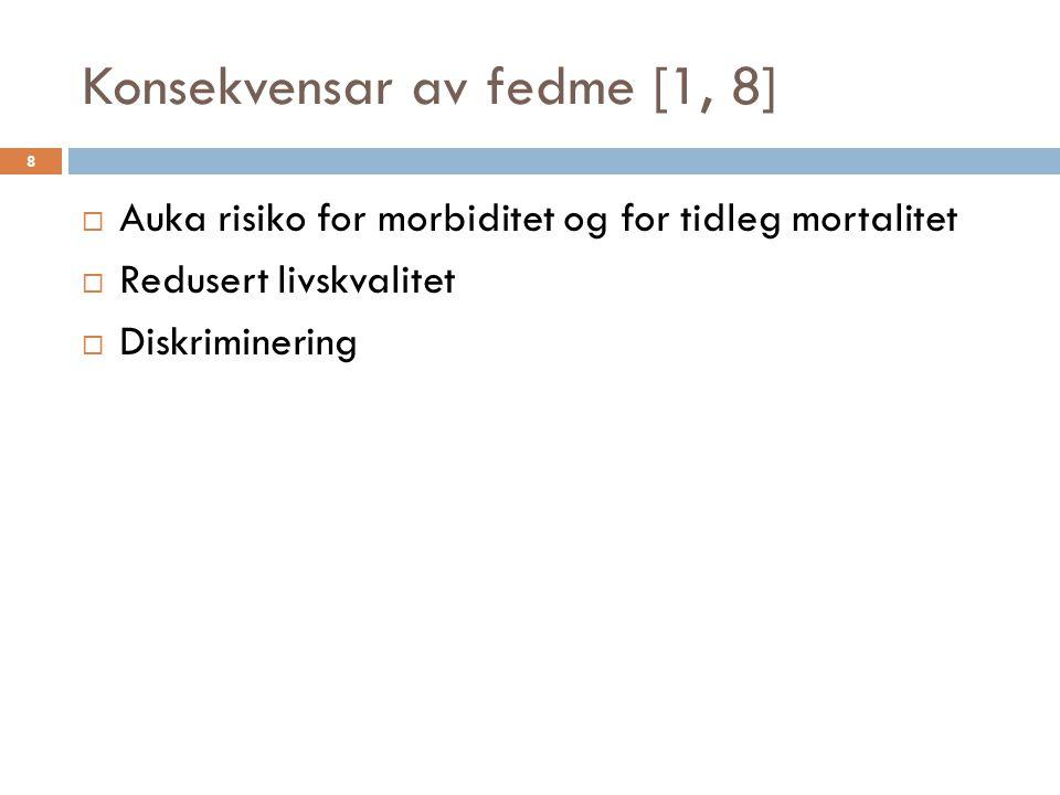 Konsekvensar av fedme [1, 8]  Auka risiko for morbiditet og for tidleg mortalitet  Redusert livskvalitet  Diskriminering 8
