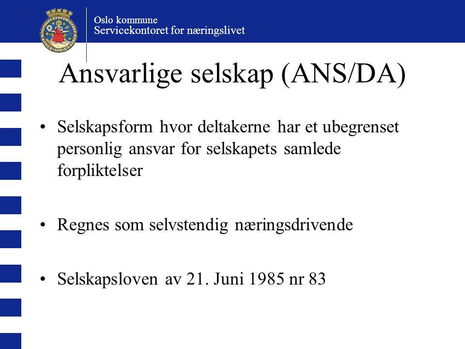 Oslo kommune Servicekontoret for næringslivet Ansvarlige selskap (ANS/DA) Selskapsform hvor deltakerne har et ubegrenset personlig ansvar for selskapets samlede forpliktelser Regnes som selvstendig næringsdrivende Selskapsloven av 21.