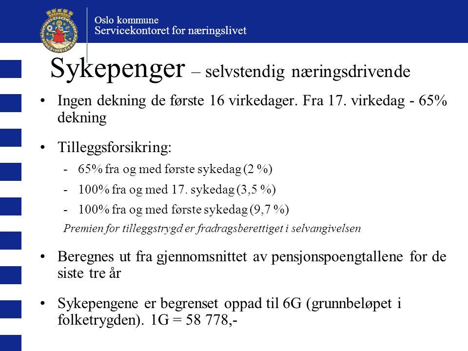 Oslo kommune Servicekontoret for næringslivet Sykepenger – selvstendig næringsdrivende Ingen dekning de første 16 virkedager.