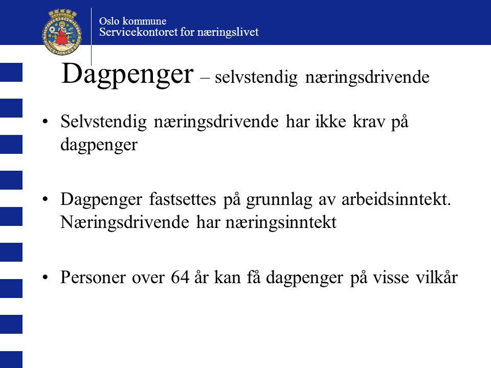 Oslo kommune Servicekontoret for næringslivet Dagpenger – selvstendig næringsdrivende Selvstendig næringsdrivende har ikke krav på dagpenger Dagpenger fastsettes på grunnlag av arbeidsinntekt.