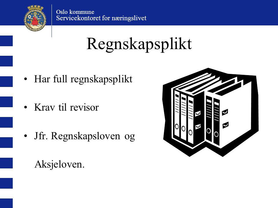 Oslo kommune Servicekontoret for næringslivet Regnskapsplikt Har full regnskapsplikt Krav til revisor Jfr.