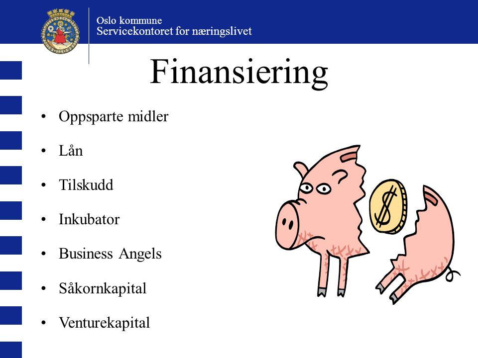 Oslo kommune Servicekontoret for næringslivet Finansiering Oppsparte midler Lån Tilskudd Inkubator Business Angels Såkornkapital Venturekapital