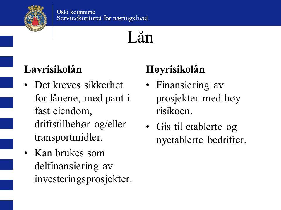 Oslo kommune Servicekontoret for næringslivet Lån Lavrisikolån Det kreves sikkerhet for lånene, med pant i fast eiendom, driftstilbehør og/eller transportmidler.