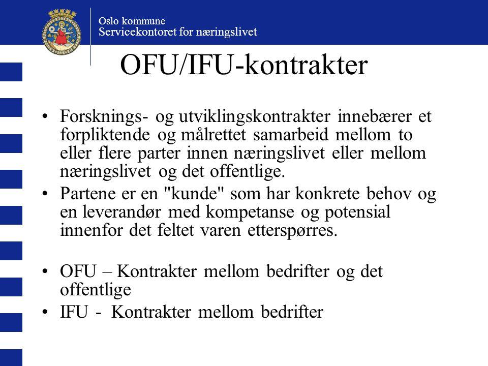 Oslo kommune Servicekontoret for næringslivet OFU/IFU-kontrakter Forsknings- og utviklingskontrakter innebærer et forpliktende og målrettet samarbeid mellom to eller flere parter innen næringslivet eller mellom næringslivet og det offentlige.