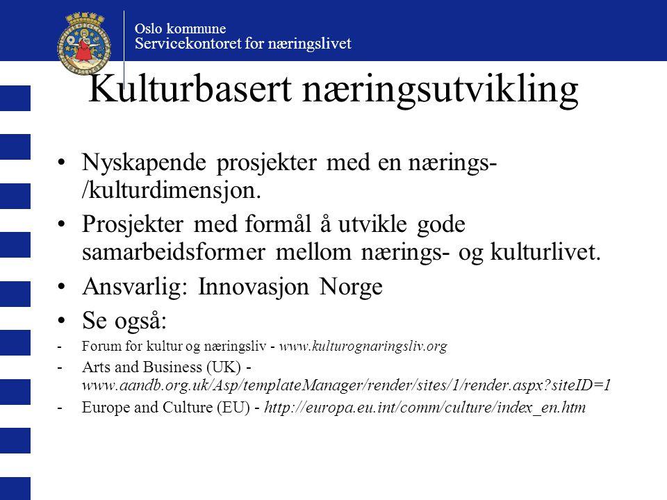 Oslo kommune Servicekontoret for næringslivet Kulturbasert næringsutvikling Nyskapende prosjekter med en nærings- /kulturdimensjon.
